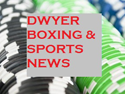 Dwyer Boxing & Sports News