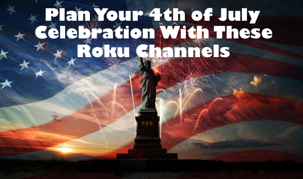 Plan Your 4th of July Celebration With These Roku Channels