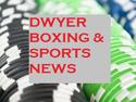 Dwyer Boxing & Sports News