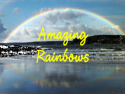 Amazing Rainbows