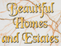 Beautiful Homes and Estates