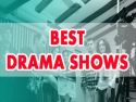 Best Drama Shows