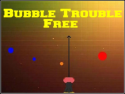 Bubble Trouble Free