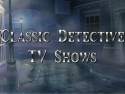 Classic Detective TV Shows on Roku