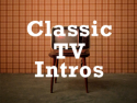 Classic TV Intros