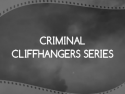 Criminal Cliffhangers Series