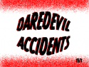 Daredevil Accidents