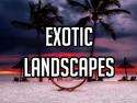 Exotic Landscapes