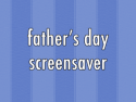 Father's Day Screensaver
