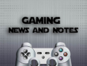 Gaming News and Notes