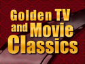 Golden TV and Movie Classics