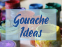 Gouache Ideas