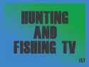 Hunting and Fishing TV