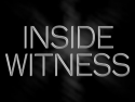 INSIDE WITNESS