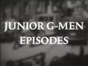 Junior G-Men Episodes