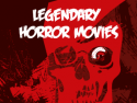 Legendary Horror Movies
