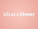 Life as a Mommy