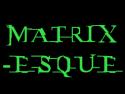Matrix-esque