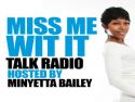 Miss Me Wit It Talk Radio