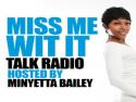 Miss Me Wit It Talk Radio