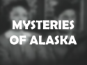 Mysteries of Alaska