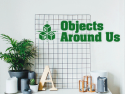 Objects Around Us