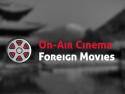On-Air Cinema Foreign Movies