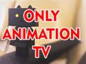 Only Animation TV