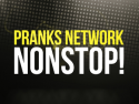 Pranks Network: NONSTOP!