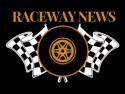 Raceway News
