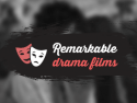 Remarkable drama films