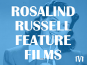 Rosalind Russell Feature Films