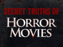Secret Truths of Horror Movies
