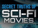 Secret Truths Of Sci-Fi Movies