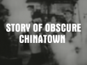 Story of Obscure Chinatown