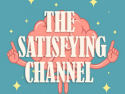 The Satisfying channel