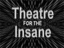 Theatre for the Insane