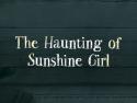 TheHauntingofSunshineGirl