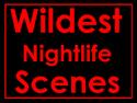 Wildest Nightlife Scenes