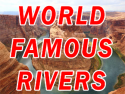 World Famous Rivers