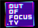 Out of Focus.TV