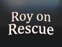 Roy on Rescue