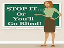 Stop It Or You'll Go Blind!