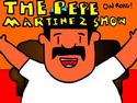 The Pepe Martinez Show