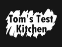 Tom's Test Kitchen